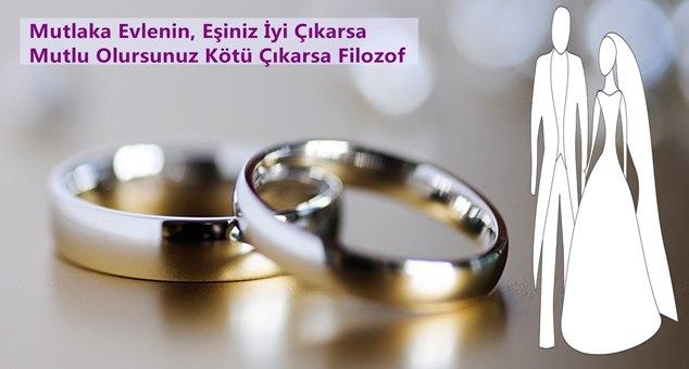 Mutlaka Evlenin Eşiniz İyi Çıkarsa Mutlu Olursunuz Kötü Çıkarsa Filozof
