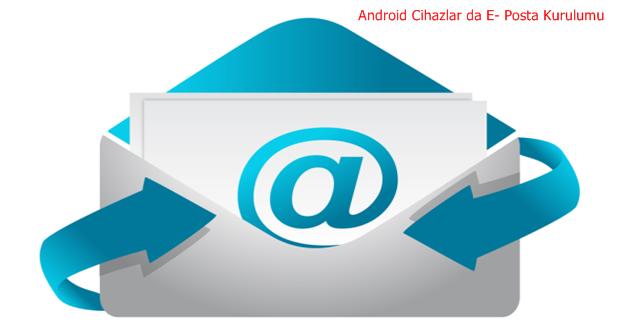 Android Cihazlarda E- Posta Kurulum İşlemi