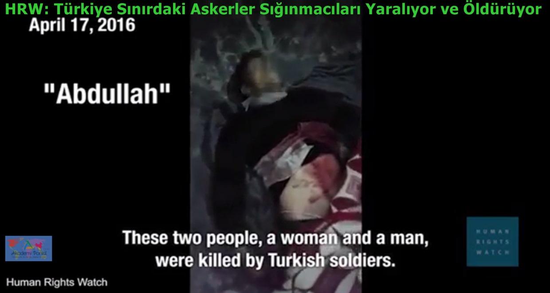 HRW: Sınırdaki Türk Askerler Sığınmacıları Yaralıyor & Öldürüyor