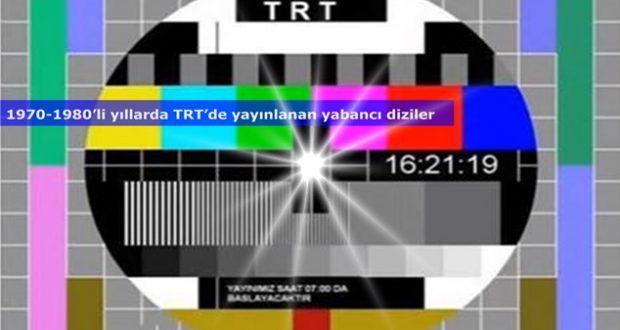 1970 - 1980'li yıllarda TRT'de yayınlanan yabancı diziler