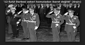 '12 Eylül Darbesi askeri komutadan ibaret değildi' (Arşiv)