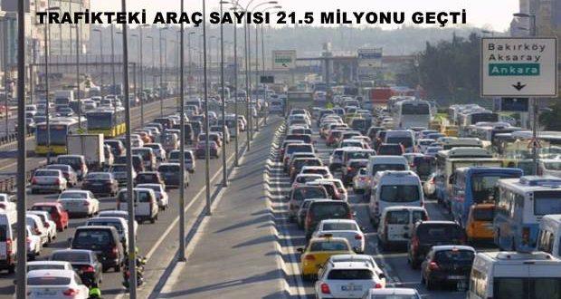 Trafikteki araç sayısı 21.5 milyonu geçmiş durumda