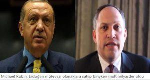 Michael Rubin: Erdoğan mütevazı olanaklara sahip biriyken multimilyarder oldu