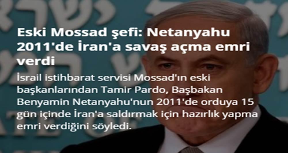 Netanyahu 2011'de İran'a savaş açma emri verdi mi?