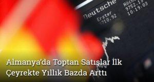 Almanya'da Toptan Satışlar İlk Çeyrekte Yıllık Bazda Artış Gösterdi