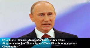 Vladimir Putin: Rus Askerleri Bu Aşamada Suriye'de Bulunması Gerek